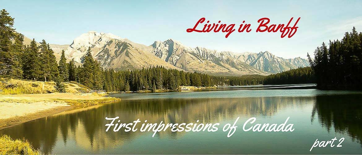 Living in Banff- First impressions of Canada