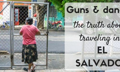 Guns and danger - the truth about traveling in El Salvador